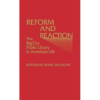 Reform and Reaction The Big City Public Library in American Life by Du Mont & Rosemary Ruhig