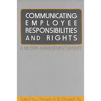 Communicating Employee Responsibilities and Rights A Modern Management Mandate by Osigweh & Chimezie A. B.