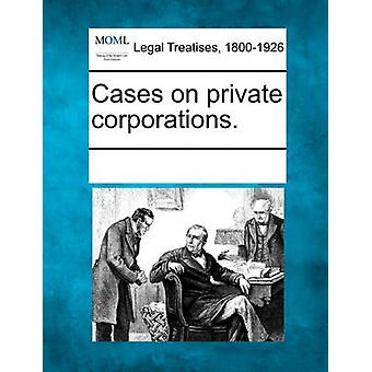 Cases on private corporations. by Multiple Contributors & See Notes
