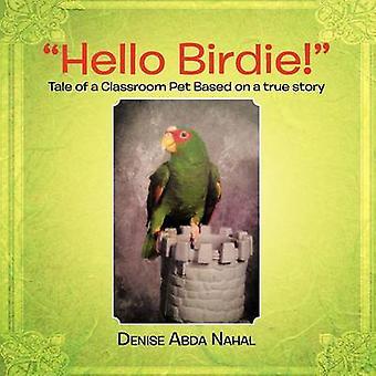 Hej Birdie fortælling om et klasseværelse Pet baseret på en sand historie af Nahal & Denise Abda