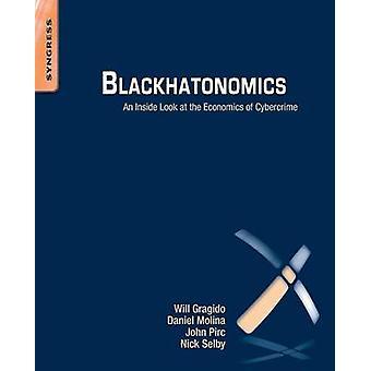 Blackhatonomics An Inside Look at the Economics of Cybercrime by Gragido & Will