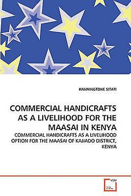 COMMERCIAL HANDICRAFTS AS A LIVELIHOOD FOR THE MAASAI IN KENYA by SITATI & HANNINGTONE