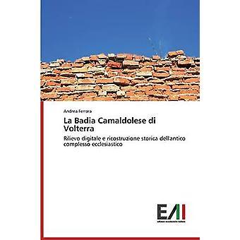 La Badia Camaldolese di Volterra by Ferrara Andrea