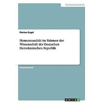 Homosexualitt im Rahmen der Wissenschaft der Deutschen Demokratischen Republik by Engel & Florian