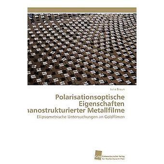 Polarisationsoptische Eigenschaften nanostrukturierter Metallfilme av Braun Julia