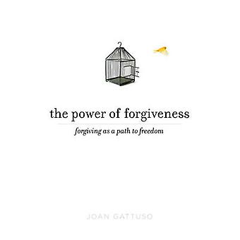 The Power of Forgiveness - Forgiving as a Path to Freedom by Joan Gatt