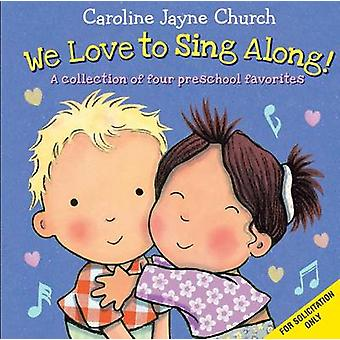 We Love to Sing Along! - A Collection of Four Preschool Favorites by J