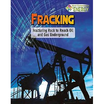 Fracking - Fracturing Rock to Reach Oil and Gas Underground by Nancy D
