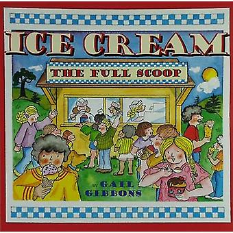 Ice Cream - The Full Scoop by Gail Gibbons - 9780823421558 Book