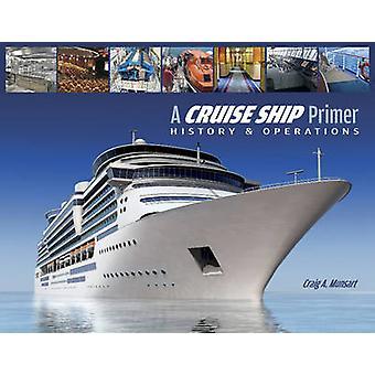Cruise Ship Primer - History & Operations by Craig A. Munsart - 978087