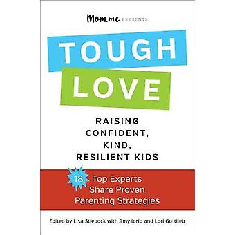 Toughlove - Raising Confident - Kind - Resilient Kids by Lisa Stiepock