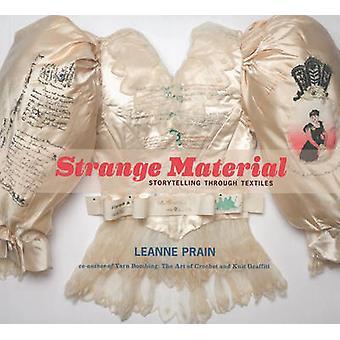 Strange Material - Storytelling Through Textiles by Leanne Prain - 978