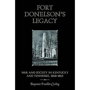 Fort Donelson's Legacy - War and Society in Kentucky and Tennessee - 1