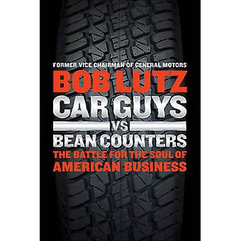 Car Guys Vs Bean Counters - The Battle for the Soul of American Busine