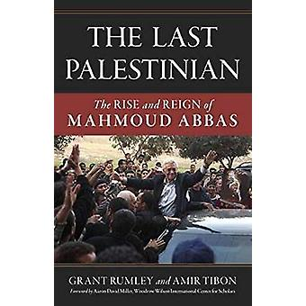 The Last Palestinian - The Rise and Reign of Mahmoud Abbas by Grant Ru