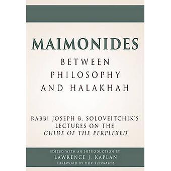 Maimonides - Between Philosophy and Halakhah - Rabbi Joseph B. Solovei