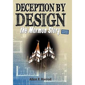 Deception by Design The Mormon Story by Harrod & Allen F.