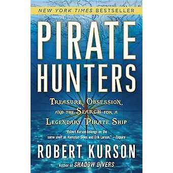 Pirate Hunters - Treasure - Obsession - and the Search for a Legendary