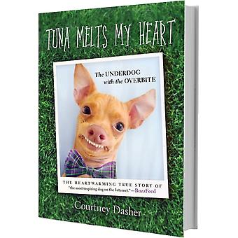 Tuna Melts My Heart: The Underdog with the Overbite (Hardcover) by Dasher Courtney