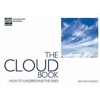 The Cloud Book - How to Understand the Skies by The Met Office - Richa