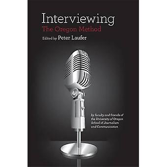 Interviewing - The Oregon Method by Peter Laufer - 9780870717666 Book