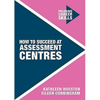 How to Succeed at Assessment Centres by Kathleen Houston - 9781137469