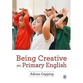 Being Creative in Primary English by Adrian Copping - 9781473915664 B