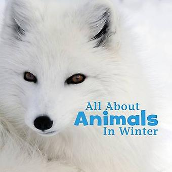 All About Animals in Winter by Martha E. H. Rustad - 9781474703147 Bo