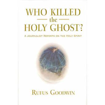 Who Killed the Holy Ghost? - A Journalist Reports on the Holy Spirit b