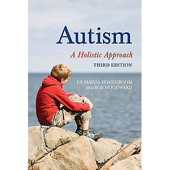 Autism - A Holistic Approach (3rd Revised edition) by Marga Hogenboom