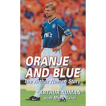 Oranje and Blue - The Arthur Numan Story by Arthur Numan - Mark Guidi