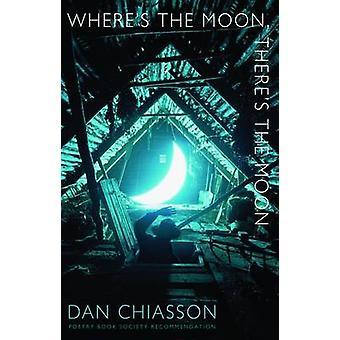 Var är månen - det finns månen av Dan Chiasson - 9781852248710 B