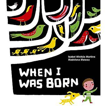 When I Was Born by Isabel Minhos Martins - Madalena Matoso - 97818543