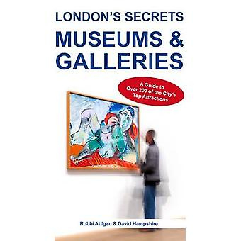 London's Secrets - Museums & Galleries - A Guide to Over 200 of the Cit