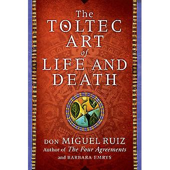 The Toltec Art of Life and Death by Don Miguel Ruiz - Barbara Emrys -