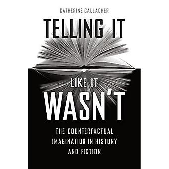 Telling It Like It Wasn't - The Counterfactual Imagination in History