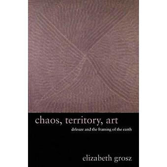 Chaos - Territory - Art - Deleuze and the Framing of the Earth by Eliz