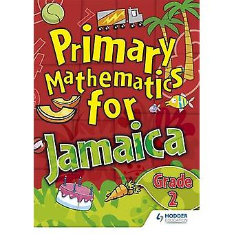 Jamaican Primary Mathematics Pupil - Book 2 by Claudia Richards-Moo -
