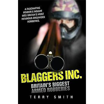 Blaggers Inc - Britain's Biggest Armed Robberies by Terry Smith - 9781