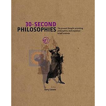 30-Second Philosophies - The 50 Most Thought-provoking Philosophies -