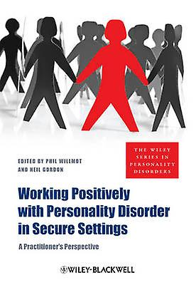 Working Positively with Personality Disorder in Secure Settings - A Pr