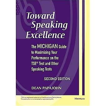 Toward Speaking Excellence: The Michigan Guide to Maximizing Your Performance on the TSE Test and Other Speaking Tests (2nd Edition)