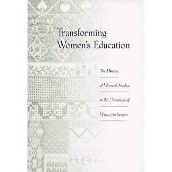 Transforming Women's Education The History of Women's Studies in the University of Wisconsin...