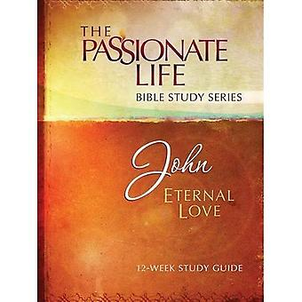 John: Eternal Love 12-Week Study Guide (Passionate Life Bible Study)