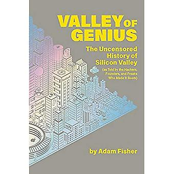 Valley of Genius: The Uncensored History of Silicon Valley (as Told by� the Hackers, Founders, and� Freaks Who Made It Boom)