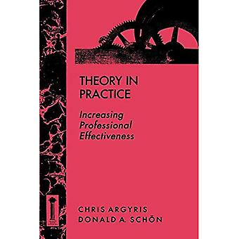 Theory in Practice: Increasing Professional Effectiveness (Jossey-Bass higher & adult education series)