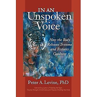 I en outtalad röst: Hur kroppen frisätter Trauma och återställer godhet