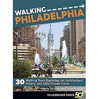 Walking Philadelphia: 30 Walking Tours Exploring Art, Architecture, History, and Little-Known Gems (Walking)