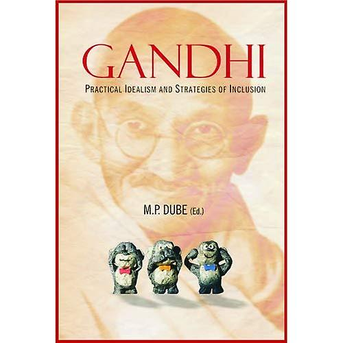 Gandhi: Practical Idealism and Strategies of Inclusion
