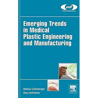 Emerging Trends in Medical Plastic Engineering and Manufacturing by Schnberger & Markus